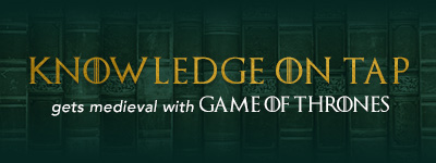 Knowledge on Tap gets medieval with 'Game of Thrones'