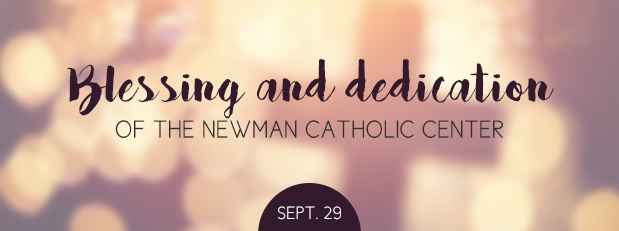 Join us as we unveil the new Newman Catholic Center