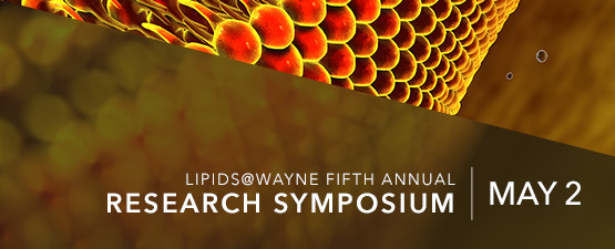 Lipids@Wayne Fifth Annual Research Symposium