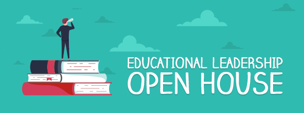Advance your career. Attend the Educational Leadership Open House. | July 24