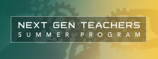 Register now for the Next Gen Teachers Summer Program